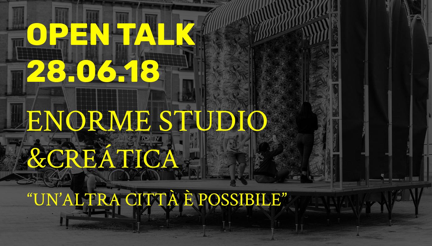 Open Talk - Enorme Studio & Creática Ong