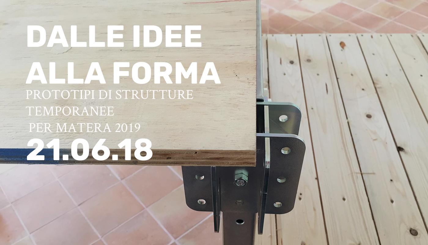 DALLE IDEE ALLA FORMA - Prototipi di strutture temporanee per Matera 2019